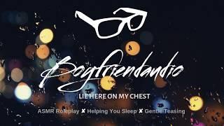 Lie Here On My Chest [Falling Asleep][Boyfriend Roleplay] ASMR