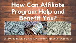 💰 How Can Affiliate Program Help and Benefit You? (Make Money Online)