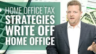 Home Office Tax Strategies Write Off Home Office (BIG Home Office Tax Deductions!)