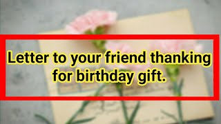 Write a letter to your friend thanking for the birthday gift//Letter writing