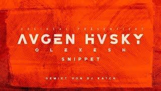 Olexesh   AUGEN HUSKY (Snippet) [Gemixt Von DJ Katch]