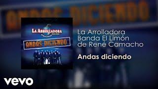 Music video by La Arrolladora Banda El Limón De René Camacho performing Andas Diciendo. © 2018 UMG Recordings Inc.  http://vevo.ly/PuKGmE