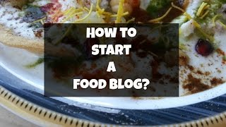 How to Start a Food Blog - The Tastes of India Guide