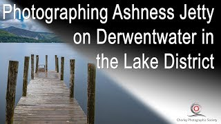 Photographing Ashness Jetty on Derwentwater in the Lake District