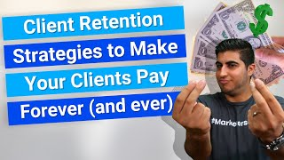 Client Retention Strategies to Make Your Clients Pay Forever (and ever)
