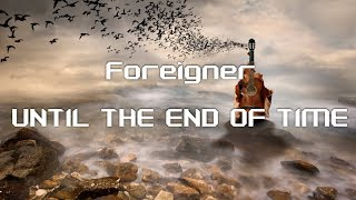 Foreigner - Until the End Of Time  HD lyrics