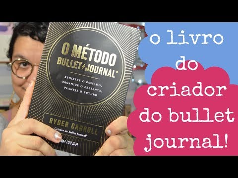 O MÉTODO BULLET JOURNAL, de RYDER CARROLL | LIVRO DO CRIADOR DO MÉTODO