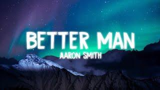 Aaron Smith   Better Man | Lyrics