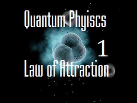 The Law Of Attraction Explained by Quantum Physics- Part 1
