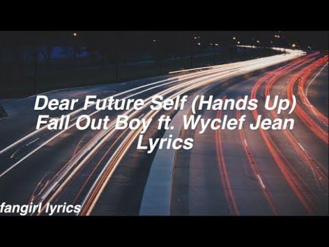Dear Future Self (Hands Up) || Fall Out Boy ft. Wyclef Jean Lyrics