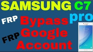 SAMSUNG C7 PRO (FRP) Bypass Google Account 1000%DONE