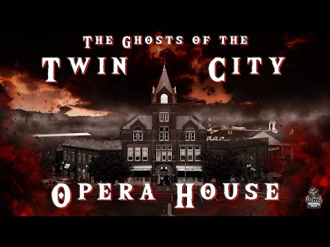 The Ghosts Of The Twin City Opera House