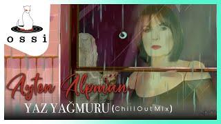 Ayten Alpman / Yaz Yağmuru (Chill Ot Mix 2021)
