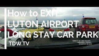 How to Exit London Luton Airport - Long Term Car Park - 2016