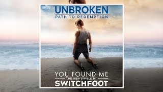 SWITCHFOOT   You Found Me   Unbroken: Path To Redemption