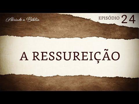 A Ressurreição | Abrindo a Bíblia