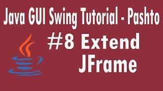 #8 Java Swing Tutorial in Pashto | Extend JFrame