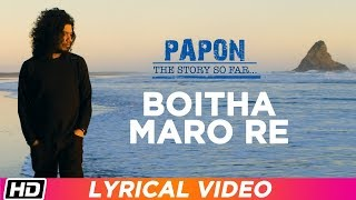Boitha Maro Re | Papon | Lyrical Video | Papon The Story So