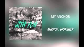 """Anchor Worship - """"My Anchor"""""""