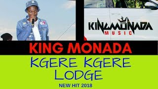 King Monada   Kgere Kgere Lodge |New Hit 2018|