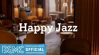 Happy Jazz: Upbeat Good Morning Music - Jazz Instrumental Music for Wake Up, Work Out, Exercise