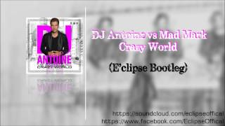 DJ Antoine vs Mad Mark - Crazy World (E'clipse Remix)