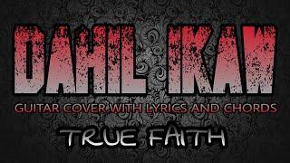 Dahil Ikaw - True Faith (Guitar Cover With Lyrics & Chords)