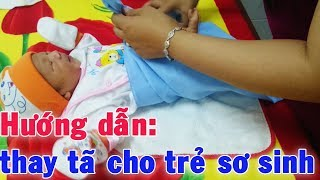Hướng dẫn: thay tã cho trẻ sơ sinh tại nhà đúng cách ✩ Mẹ và Bé