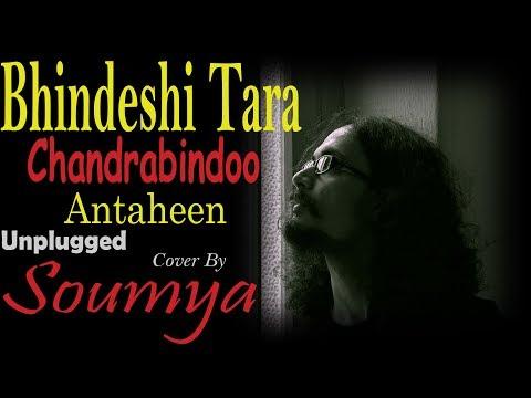 Bhindeshi Tara - Unplugged | Chandrabindoo | Antaheen | Cover By Soumya