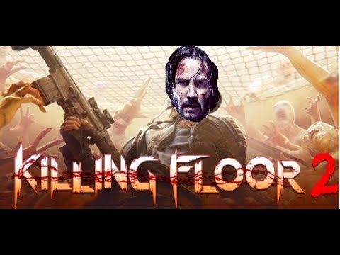 Want some Killing Floor 2 with John Wick Music? :: Killing