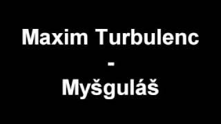 Maxim Turbulenc - Myšguláš (megamix)