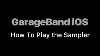 GarageBand iOS - How to Play the Sampler - TOUCH INSTRUMENTS TUTORIAL #2