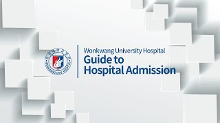 Wonkwang University Hospital, Guide to Hospital Admission(입원생활안내 영문) 관련사진