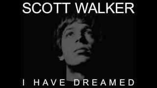 Scott Walker -  I Have Dreamed
