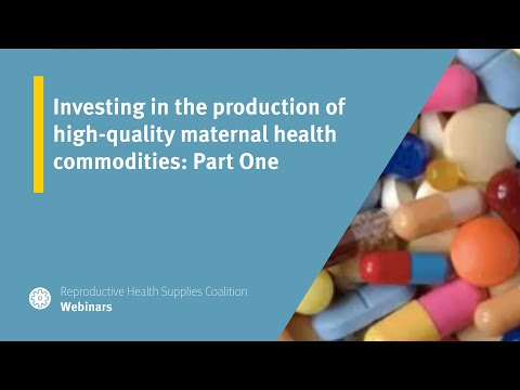 Investing in the production of high-quality maternal health commodities: Part One