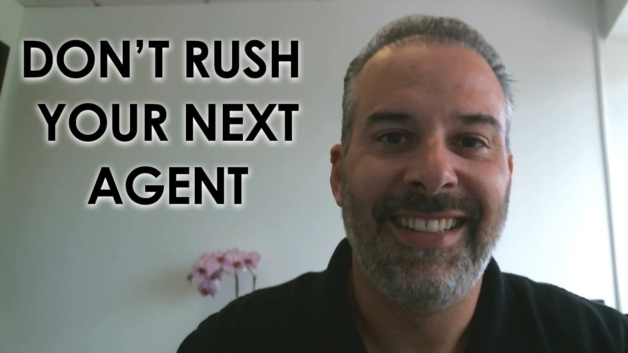 Sellers: Don't Rush Into Hiring Your Next Agent