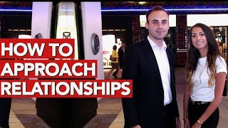How to approach relationships? Advice on dating girls!