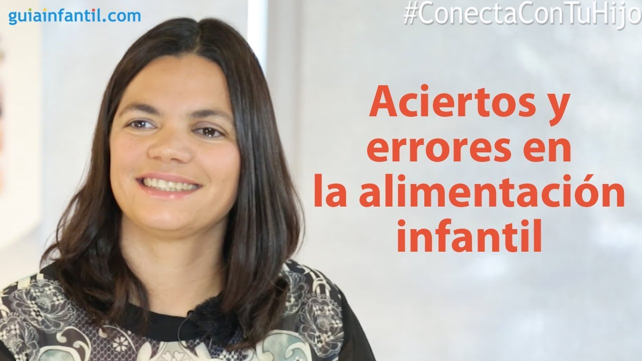 Aciertos y errores en la alimentación infantil | #ConectaConTuHijo