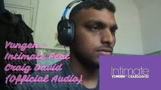 Yungen   Intimate Feat. Craig David { Official Audio}   Reaction