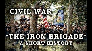 "Civil War - Union Army ""The Iron Brigade"" - A Short History"