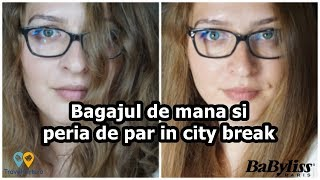 Bagajul de mână și peria de păr în city break | by TravelGirls.ro