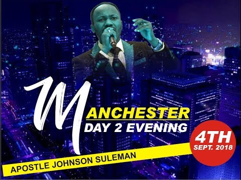 MANCHESTER, UK Day 2 Evening with Apostle Johnson Suleman