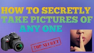 HOW TO TAKE PICTURES OF SOMEONE SECRETLY IN HINDI