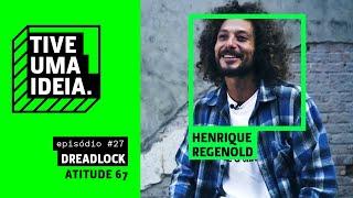Henrique Regenold    Dreadlock [Atitude 67] (Tive Uma Ideia)