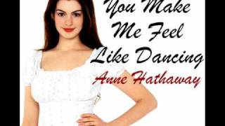 You Make Me Feel Like Dancing - Anne Hathaway