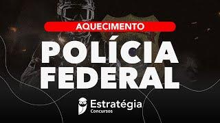Aquecimento Polícia Federal