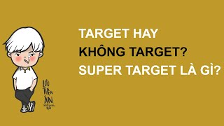 Tư Duy Target, Không Target – Súp Pờ Ta Gét là gì?