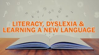 Literacy, Dyslexia & Learning a New Language