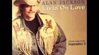 Alan Jackson : Livin On Love.