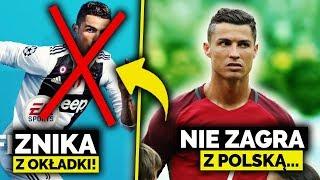 Ronaldo Zdjęty z Okładki FIFA 19 i Nie Zagra Przeciwko Polsce